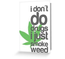 I don't do drugs I just smoke weed Greeting Card
