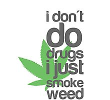 I don't do drugs I just smoke weed Photographic Print