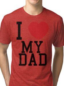 I love my dad Tri-blend T-Shirt