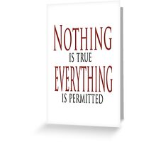 Nothing is true Greeting Card