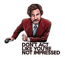 Anchorman - Don't Act Like You're Not Impressed Photographic Print