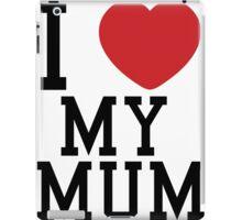 I love my mum iPad Case/Skin