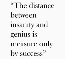 The distance between insanity and genius is measured only by success Unisex T-Shirt