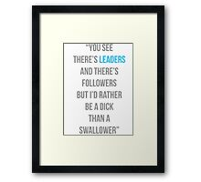 There's leaders & there's followers Framed Print