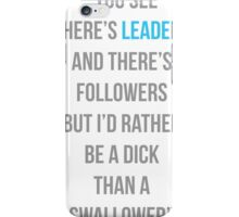 There's leaders & there's followers iPhone Case/Skin