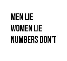 Men lie women lie numbersdon't Photographic Print
