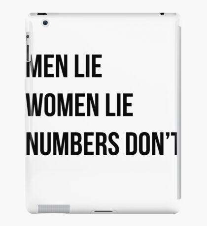 Men lie women lie numbersdon't iPad Case/Skin