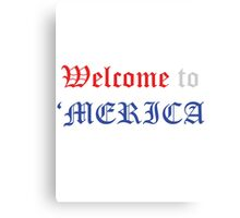 Welcome to 'Merica Canvas Print