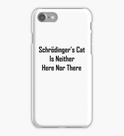 Schrodinger's Cat Is Neither Here Nor There iPhone Case/Skin