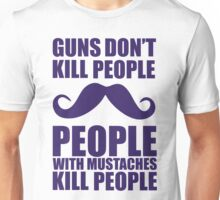 Guns don't kill people, people with moustaches kill people Unisex T-Shirt