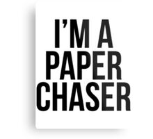 I'm a paper chaser Metal Print