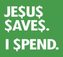 Jesus saves. I spend. by shirtual