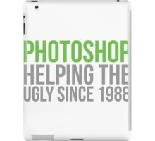 Photoshop, helping the ugly since 1988 iPad Case/Skin