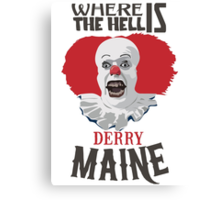 Where the Hell is Derry, Maine? Canvas Print