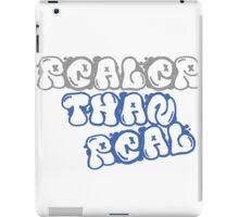Realer than real  iPad Case/Skin