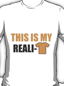 This is my reali-t T-Shirt