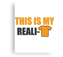 This is my reali-t Canvas Print