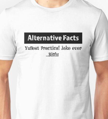 Alternative Facts Yuge Yugest Practical Joke Ever....bigly Unisex T-Shirt