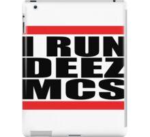 I run deez mcs iPad Case/Skin