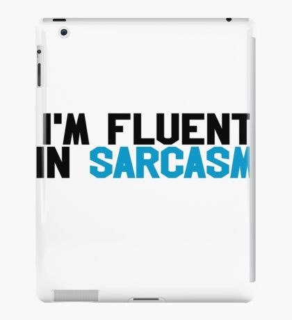 I'm fluent in sarcasm iPad Case/Skin