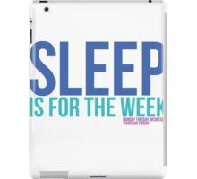 Sleep is for the week iPad Case/Skin