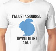 Just trying to get a nut Unisex T-Shirt