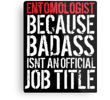 Humorous 'Entomologist because Badass Isn't an Official Job Title' Tshirt, Accessories and Gifts Metal Print