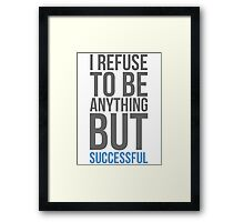 I refuse to be anything but successful Framed Print
