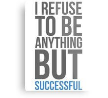 I refuse to be anything but successful Metal Print