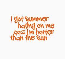 I got summer hating on me coz I'm hotter than the sun Unisex T-Shirt