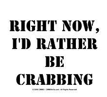 Right Now, I'd Rather Be Crabbing - Black Text by cmmei