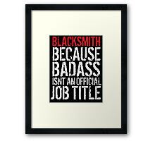 Funny Blacksmith because Badass isn't an official job title' t-shirt and accessories Framed Print