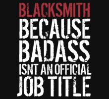 Funny Blacksmith because Badass isn't an official job title' t-shirt and accessories by Albany Retro