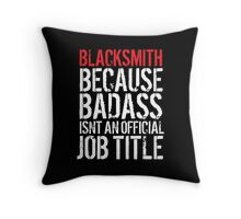 Funny Blacksmith because Badass isn't an official job title' t-shirt and accessories Throw Pillow