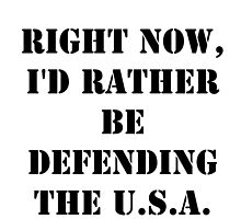 Right Now, I'd Rather Be Defending The U.S.A. - Black Text by cmmei