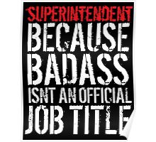 Humorous Superintendent because Badass Isn't an Official Job Title' Tshirt, Accessories and Gifts Poster
