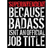 Humorous Superintendent because Badass Isn't an Official Job Title' Tshirt, Accessories and Gifts Photographic Print