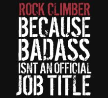 Fun Rock Climber because Badass Isn't an Official Job Title' Tshirt, Accessories and Gifts by Albany Retro