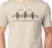 If Living Is Without You Unisex T-Shirt