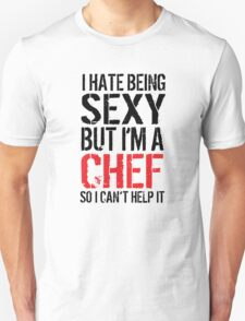 Awesome 'I Hate Being Sexy But I'm a Chef So I Can't Help It' t-shirt and accessories. T-Shirt