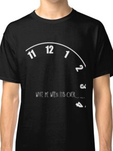 wake me when its over Classic T-Shirt