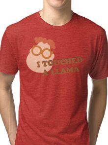 I Touched A Llama- Carl Tri-blend T-Shirt
