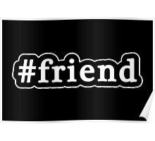 Friend - Hashtag - Black & White Poster