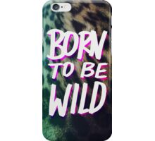 Born to Be Wild ~ Cheetah Edition iPhone Case/Skin