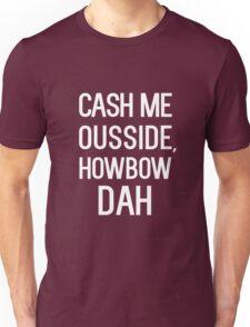 Cash me ousside, howbow dah Unisex T-Shirt