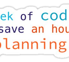 A week of coding can save an hour of planning Sticker