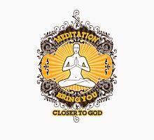 meditation bring you closer to god Unisex T-Shirt