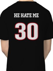 He Hate Me - Number 30 Classic T-Shirt