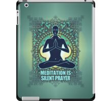 "MEDITATION IS ""SILENT PRAYER"" iPad Case/Skin"