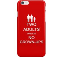 Two Adults, One Kid, No Grown-Ups iPhone Case/Skin